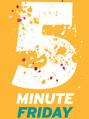 Five Minute Friday: verbeter de wereld in vijf minuten